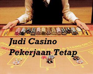 Judi Casino Pekerjaan Tetap