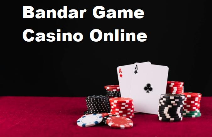 Bandar Game Casino Online