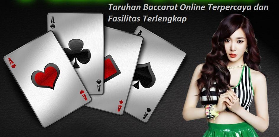 Taruhan Baccarat Online Terpercaya dan Fasilitas Terlengkap