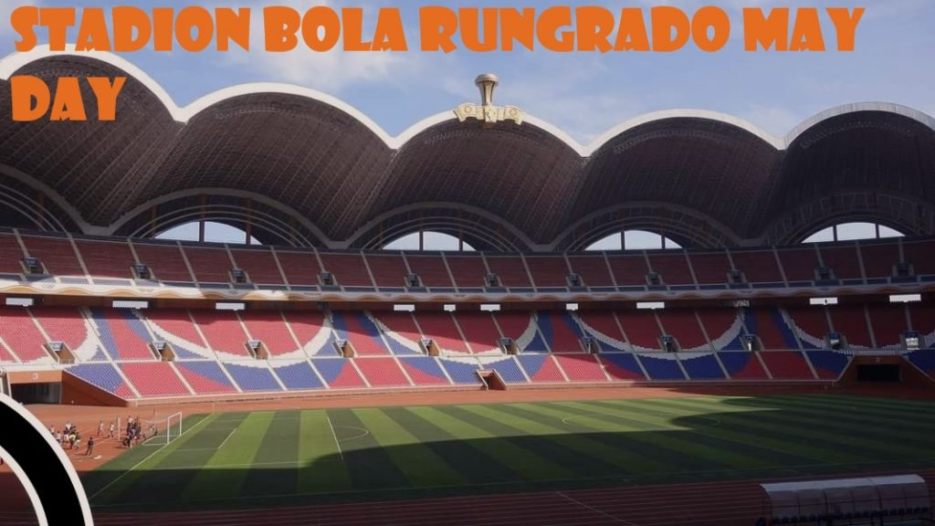 Stadion Bola Rungrado May Day