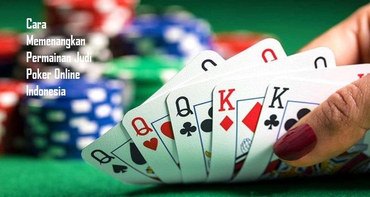 Cara Memenangkan Permainan Judi Poker Online Indonesia