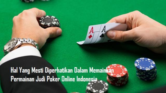 Hal Yang Mesti Diperhatikan Dalam Memainkan Permainan Judi Poker Online Indonesia