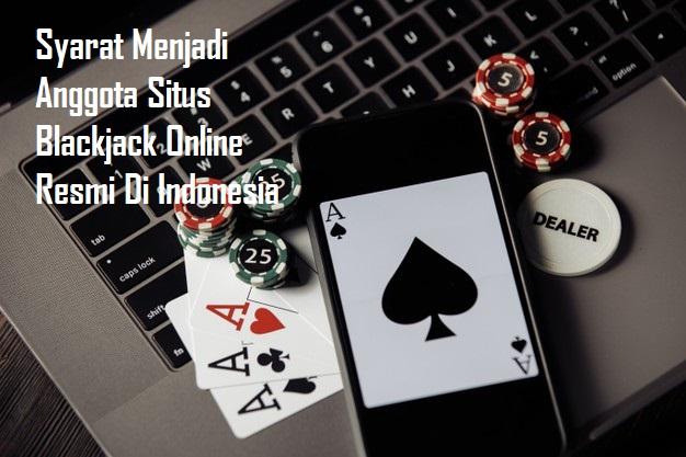 Syarat Menjadi Anggota Situs Blackjack Online Resmi Di Indonesia