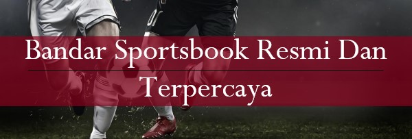 Bandar Sportsbook Resmi Dan Terpercaya