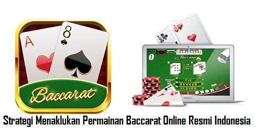 Strategi Menaklukan Permainan Baccarat Online Resmi Indonesia
