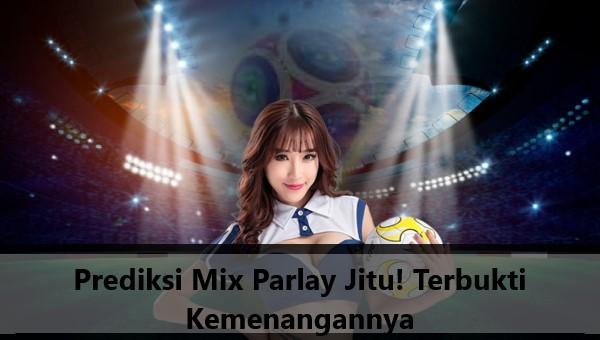 Prediksi Mix Parlay Jitu! Terbukti Kemenangannya